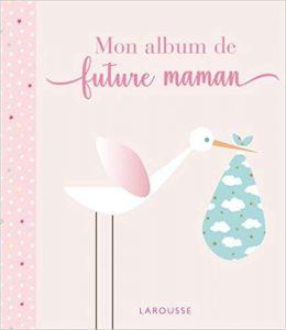Mon album de future maman larousse